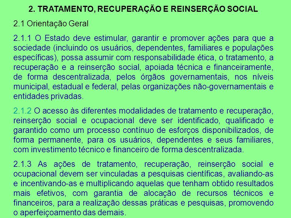 2. TRATAMENTO, RECUPERAÇÃO E REINSERÇÃO SOCIAL 2.1 Orientação Geral 2.1.1 O Estado deve estimular, garantir e promover ações para que a sociedade (inc