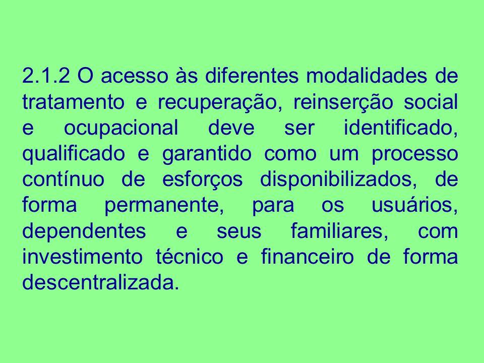 2.1.2 O acesso às diferentes modalidades de tratamento e recuperação, reinserção social e ocupacional deve ser identificado, qualificado e garantido c