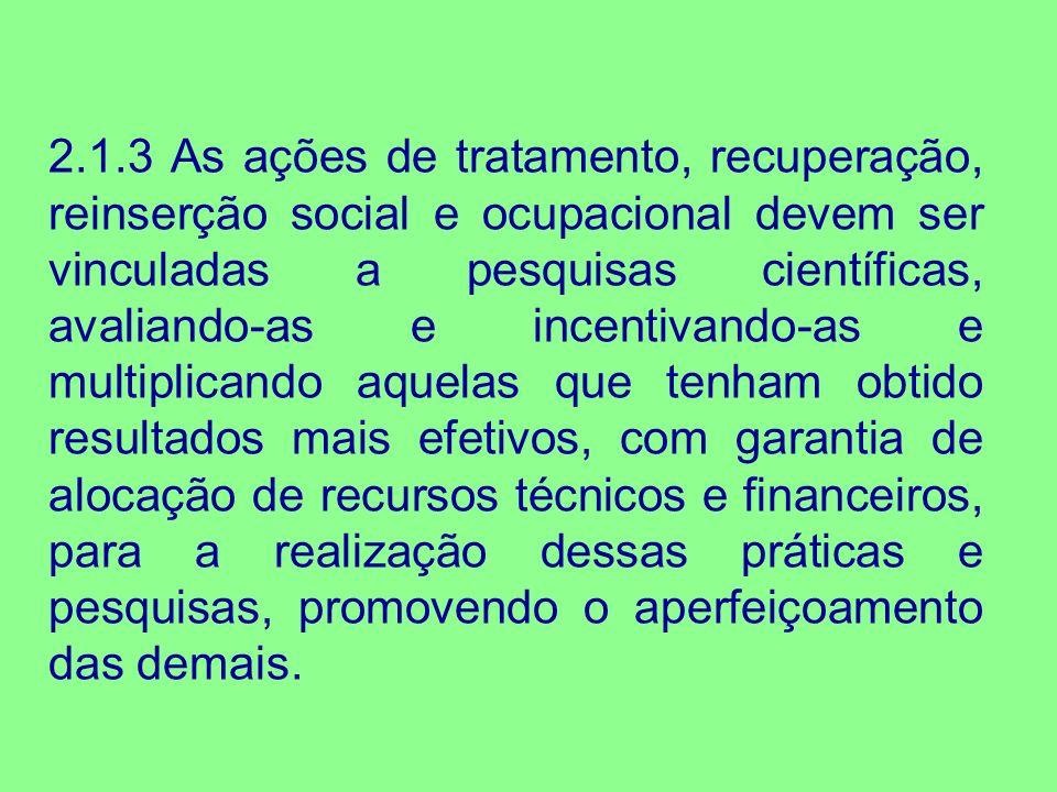 2.1.3 As ações de tratamento, recuperação, reinserção social e ocupacional devem ser vinculadas a pesquisas científicas, avaliando-as e incentivando-a