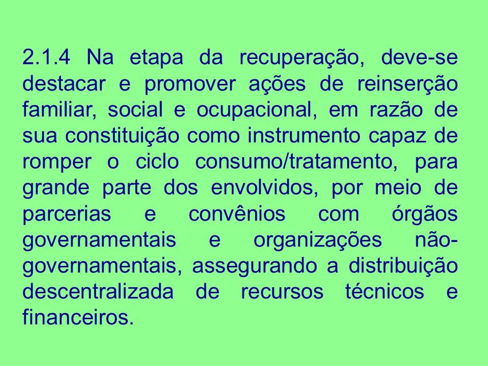 2.1.4 Na etapa da recuperação, deve-se destacar e promover ações de reinserção familiar, social e ocupacional, em razão de sua constituição como instr