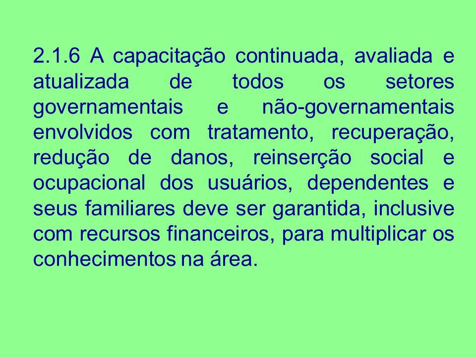 2.1.6 A capacitação continuada, avaliada e atualizada de todos os setores governamentais e não-governamentais envolvidos com tratamento, recuperação,