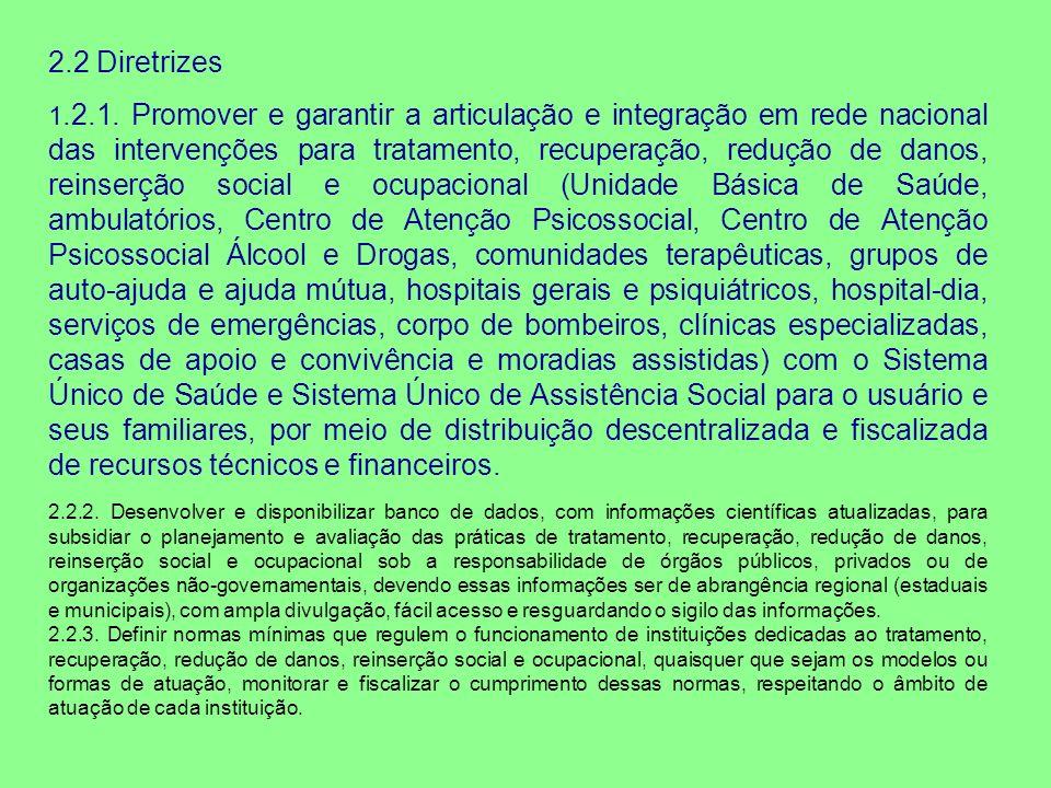 2.2 Diretrizes 1.2.1. Promover e garantir a articulação e integração em rede nacional das intervenções para tratamento, recuperação, redução de danos,