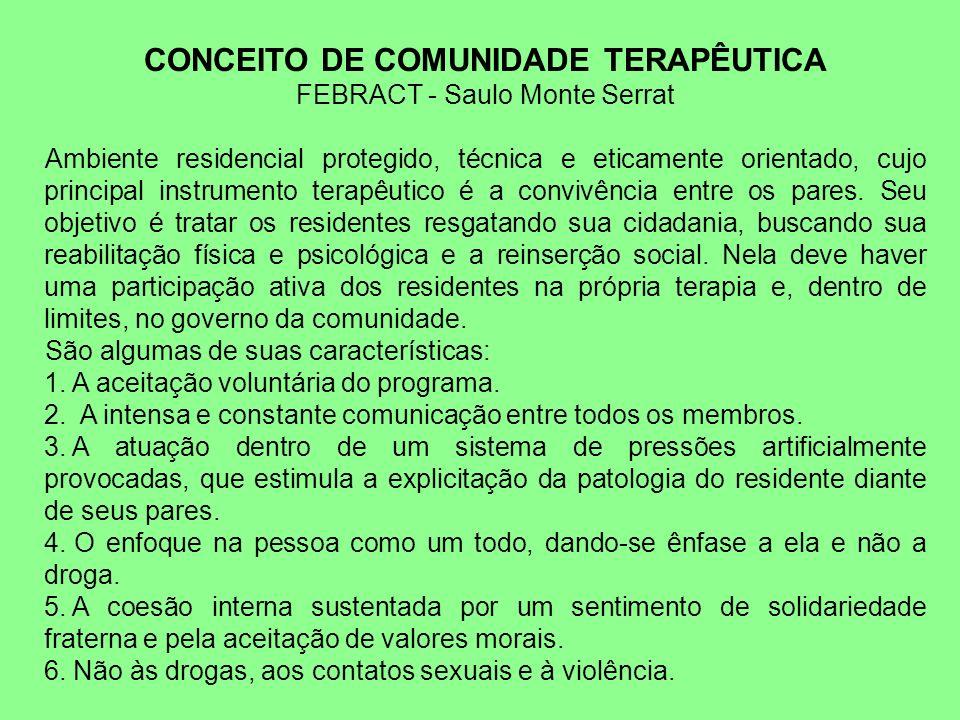 CONCEITO DE COMUNIDADE TERAPÊUTICA FEBRACT - Saulo Monte Serrat Ambiente residencial protegido, técnica e eticamente orientado, cujo principal instrum
