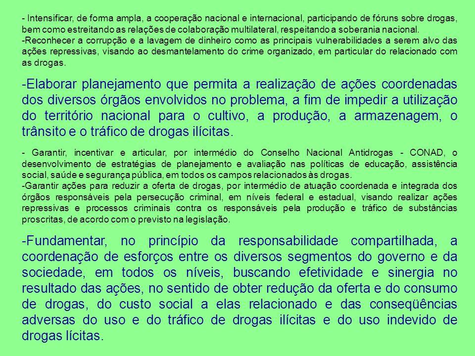 - Intensificar, de forma ampla, a cooperação nacional e internacional, participando de fóruns sobre drogas, bem como estreitando as relações de colabo