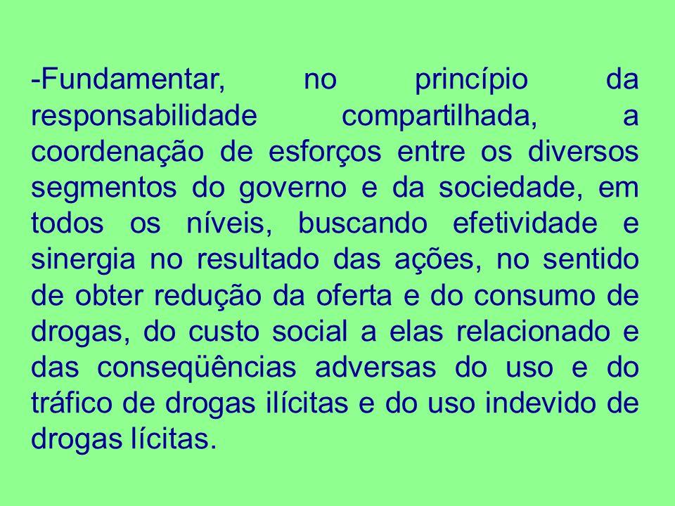 -Fundamentar, no princípio da responsabilidade compartilhada, a coordenação de esforços entre os diversos segmentos do governo e da sociedade, em todo
