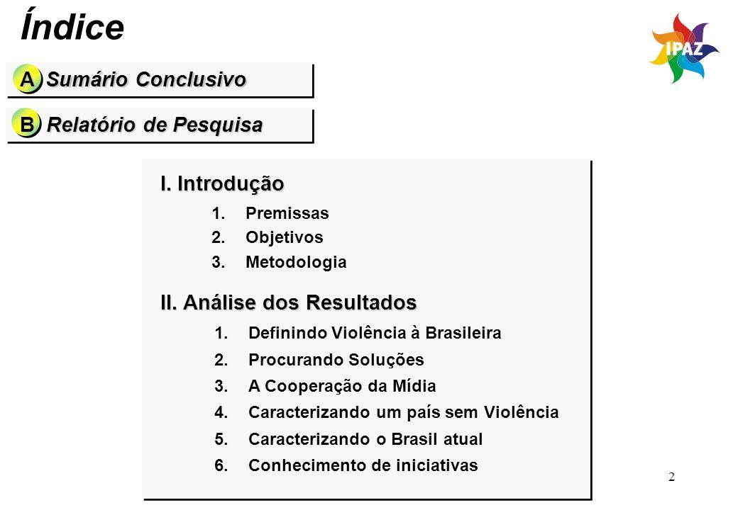 2 I. Introdução 1.Premissas 2.Objetivos 3.Metodologia II. Análise dos Resultados 1.Definindo Violência à Brasileira 2.Procurando Soluções 3.A Cooperaç