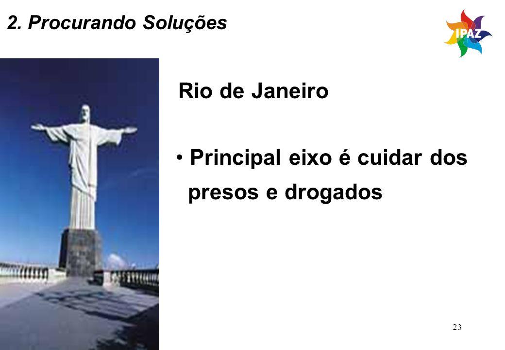 23 Rio de Janeiro Principal eixo é cuidar dos presos e drogados 2. Procurando Soluções