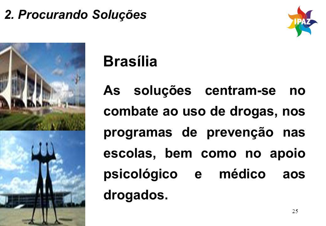 25 Brasília As soluções centram-se no combate ao uso de drogas, nos programas de prevenção nas escolas, bem como no apoio psicológico e médico aos dro