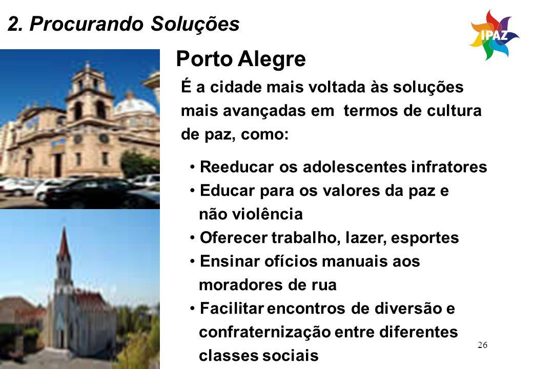26 Porto Alegre É a cidade mais voltada às soluções mais avançadas em termos de cultura de paz, como: Reeducar os adolescentes infratores Educar para