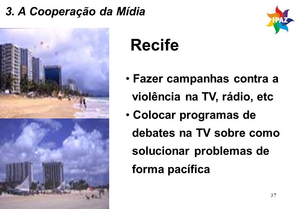 37 Recife Fazer campanhas contra a violência na TV, rádio, etc Colocar programas de debates na TV sobre como solucionar problemas de forma pacífica 3.