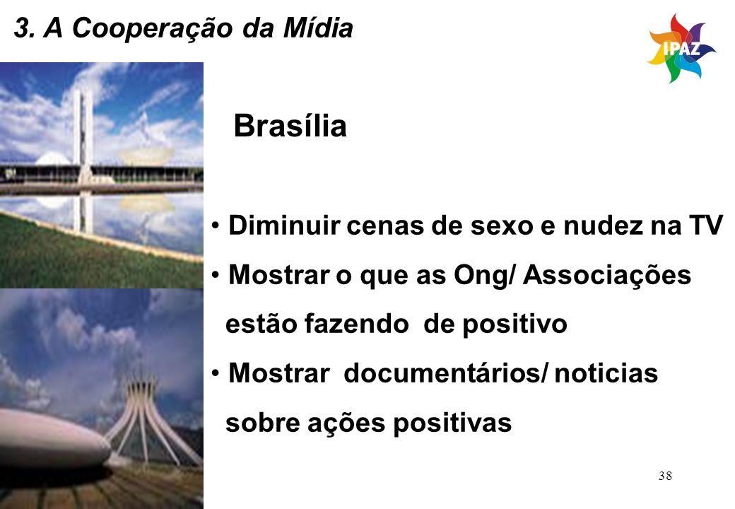 38 Brasília Diminuir cenas de sexo e nudez na TV Mostrar o que as Ong/ Associações estão fazendo de positivo Mostrar documentários/ noticias sobre açõ