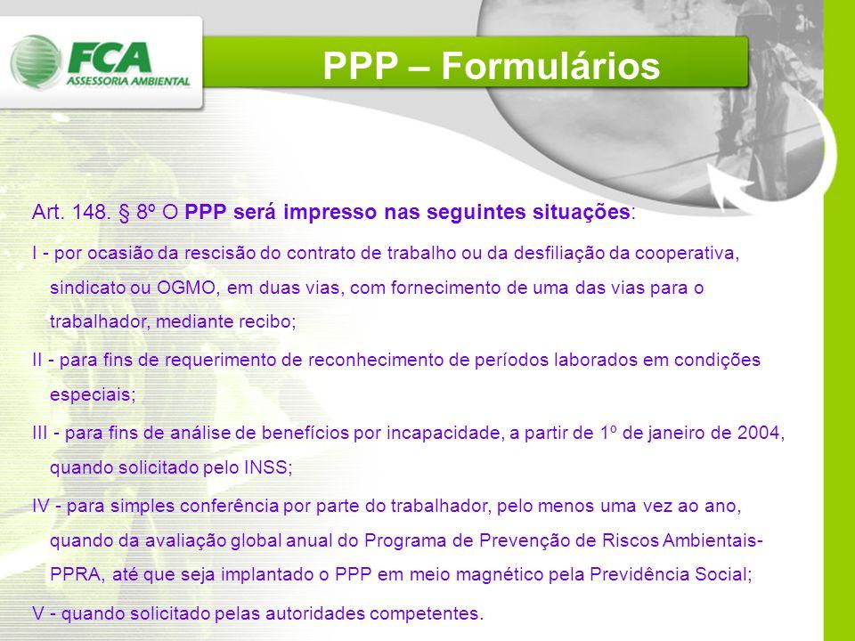 Art. 148. § 4º O PPP deverá ser emitido pela empresa empregadora, no caso de empregado; pela cooperativa de trabalho ou de produção, no caso de cooper
