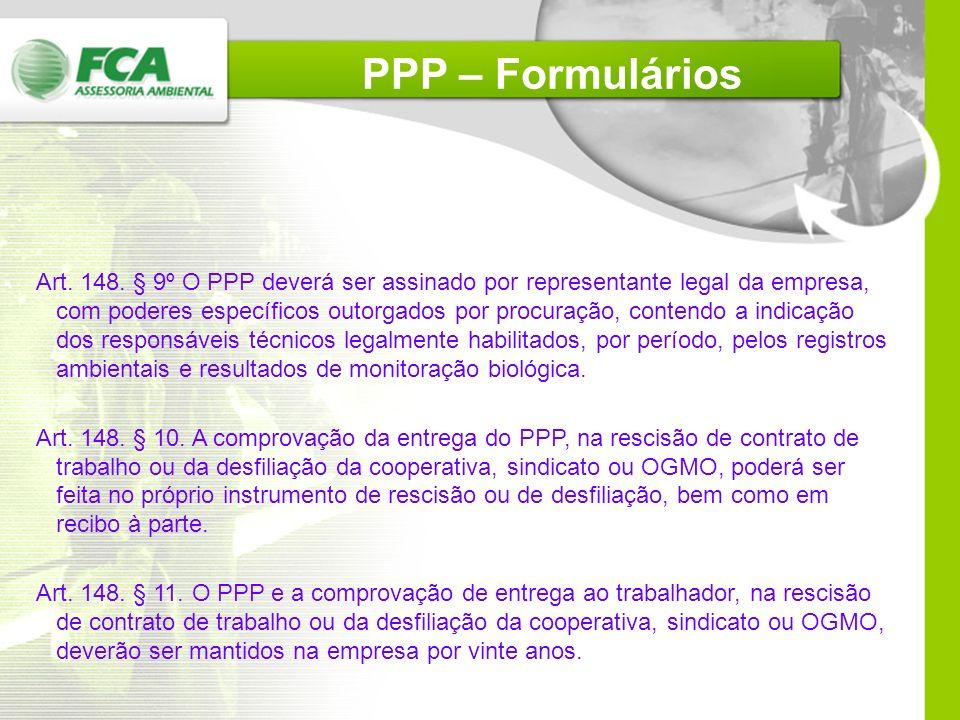Art. 148. § 8º O PPP será impresso nas seguintes situações: I - por ocasião da rescisão do contrato de trabalho ou da desfiliação da cooperativa, sind