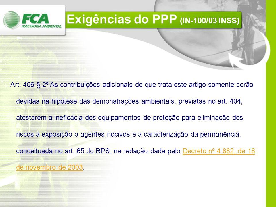 Exigências do PPP (IN-100/03 INSS) Art. 401 § 1º Os fatores de riscos ocupacionais, conforme classificação adotada pelo Ministério da Saúde, se subdiv