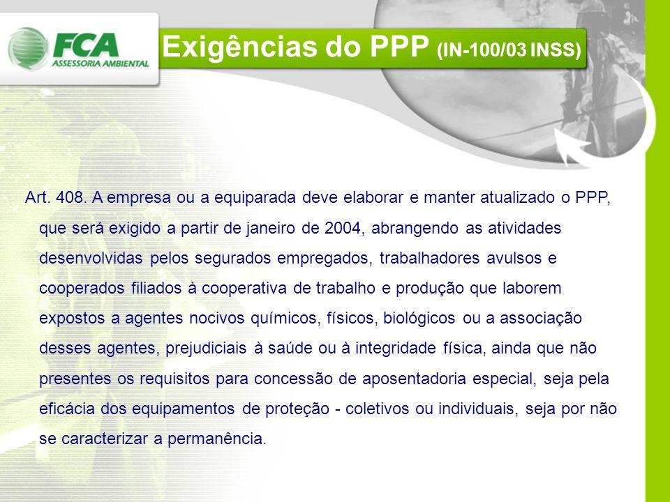 Exigências do PPP (IN-100/03 INSS) Art. 406 § 2º As contribuições adicionais de que trata este artigo somente serão devidas na hipótese das demonstraç