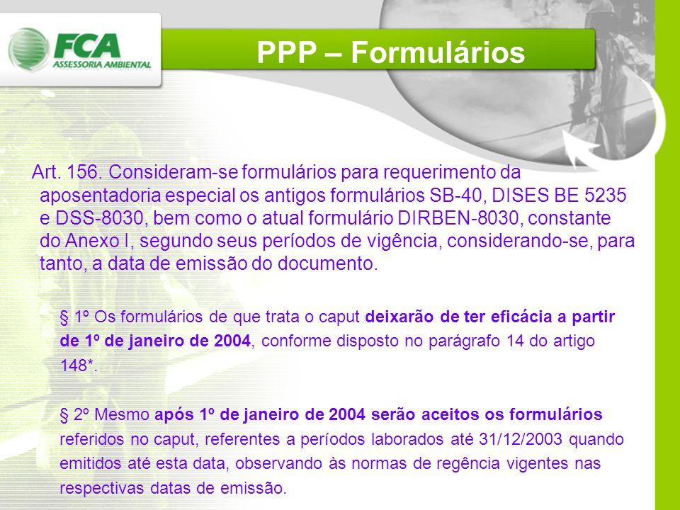 Exigências do PPP (IN-100/03 INSS) Art.404 § 4º A empresa contratante de serviços de terceiros intramuros deverá informar à contratada os riscos ambie