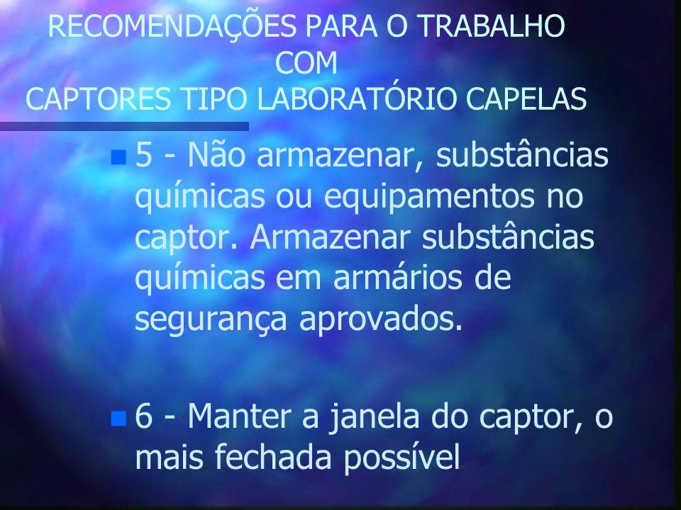 RECOMENDAÇÕES PARA O TRABALHO COM CAPTORES TIPO LABORATÓRIO CAPELAS n n 5 - Não armazenar, substâncias químicas ou equipamentos no captor. Armazenar s