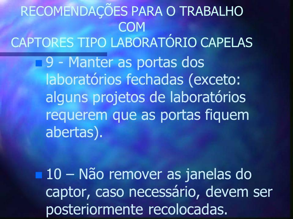 RECOMENDAÇÕES PARA O TRABALHO COM CAPTORES TIPO LABORATÓRIO CAPELAS n n 9 - Manter as portas dos laboratórios fechadas (exceto: alguns projetos de lab