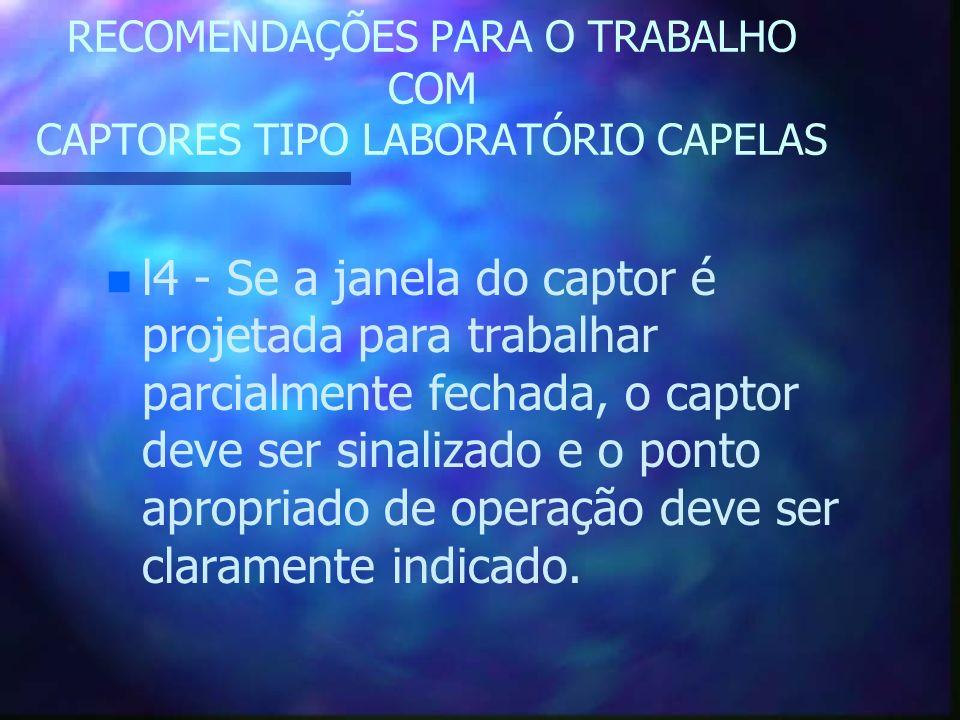 RECOMENDAÇÕES PARA O TRABALHO COM CAPTORES TIPO LABORATÓRIO CAPELAS n n l4 - Se a janela do captor é projetada para trabalhar parcialmente fechada, o