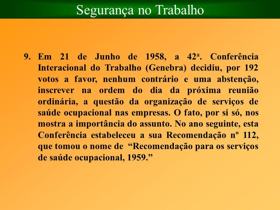 Segurança no Trabalho 9.Em 21 de Junho de 1958, a 42 a. Conferência Interacional do Trabalho (Genebra) decidiu, por 192 votos a favor, nenhum contrári