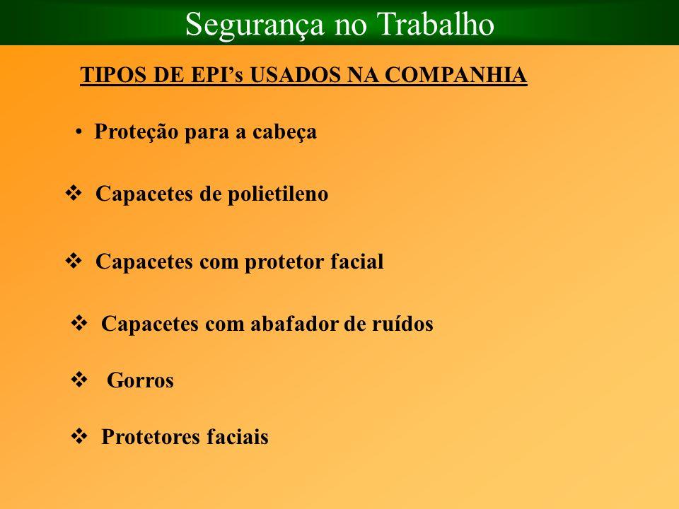 Segurança no Trabalho Proteção para a cabeça Capacetes de polietileno TIPOS DE EPIs USADOS NA COMPANHIA Capacetes com protetor facial Capacetes com ab