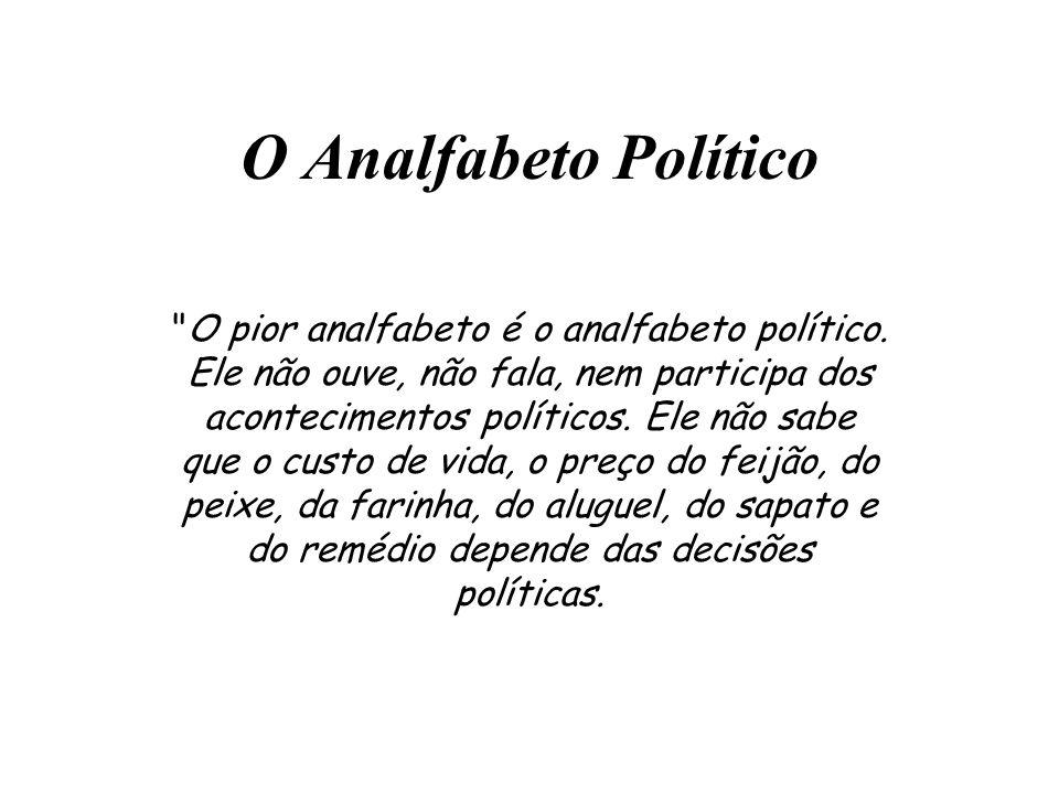 O analfabeto político é tão burro que se orgulha e estufa o peito dizendo que odeia política.