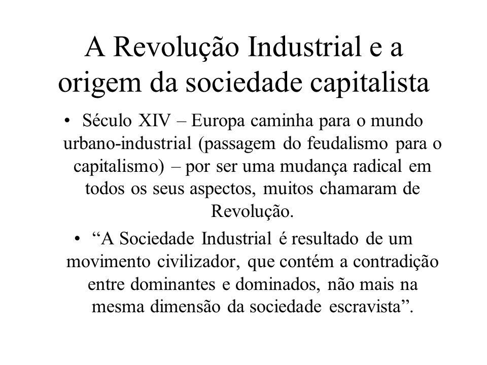 REVOLUÇÃO ECONÔMICA Comércio faz surgir a divisão social do trabalho; Surgem as classes sociais: burguesia (proprietários dos m.p.) x proletariado(força de trabalho)