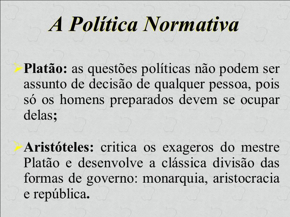 A Política Normativa Platão: as questões políticas não podem ser assunto de decisão de qualquer pessoa, pois só os homens preparados devem se ocupar d