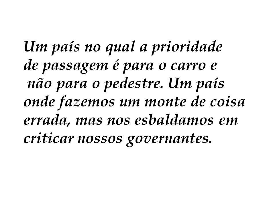 Quanto mais analiso os defeitos do Fernando Henrique e do Lula, melhor me sinto como pessoa, apesar de que ainda ontem molhei a mão de um guarda de trânsito para não ser multado.