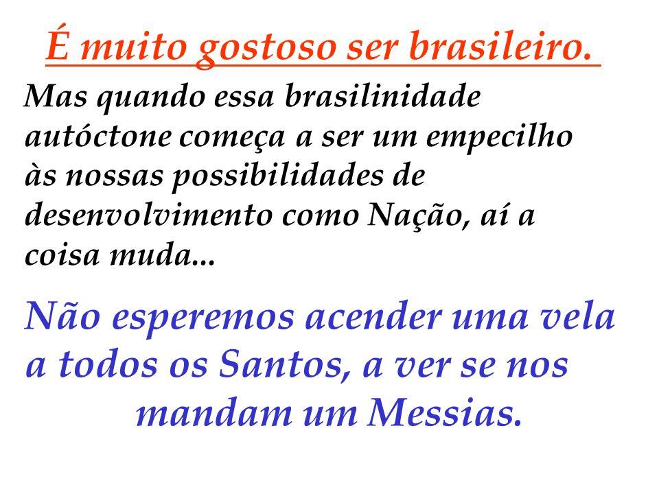Nós temos que mudar, um novo governador com os mesmos brasileiros não poderá fazer nada..