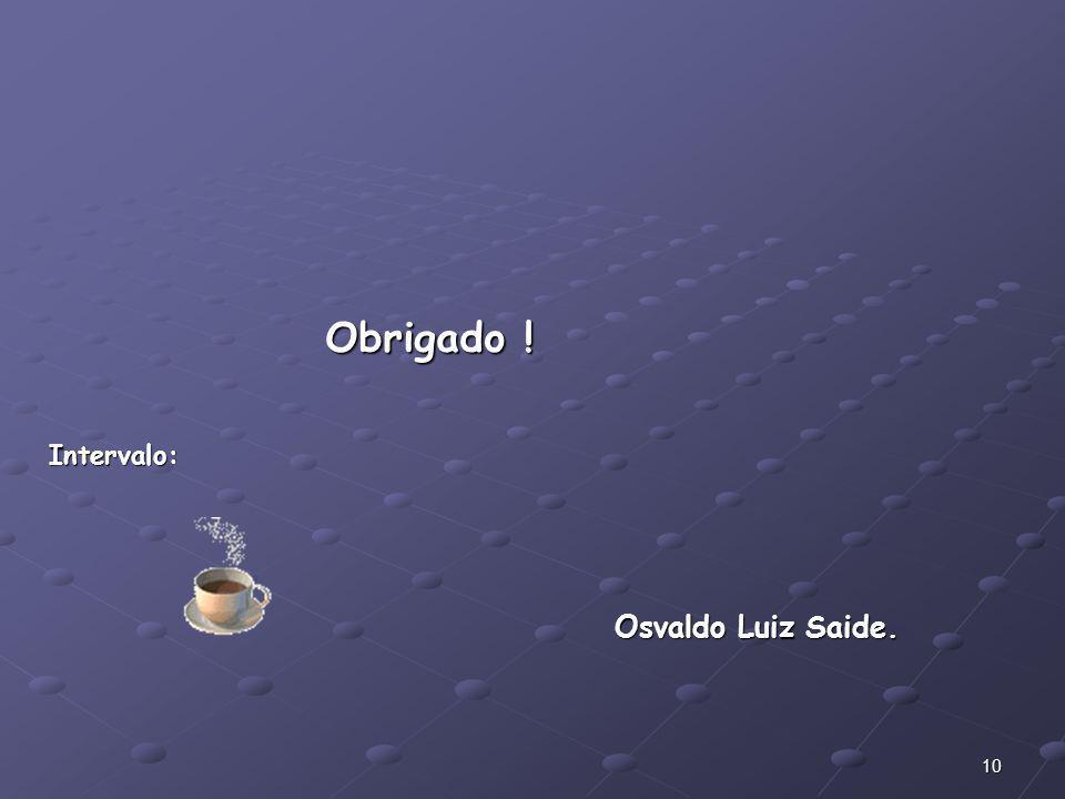 10 Osvaldo Luiz Saide. Intervalo: Obrigado !