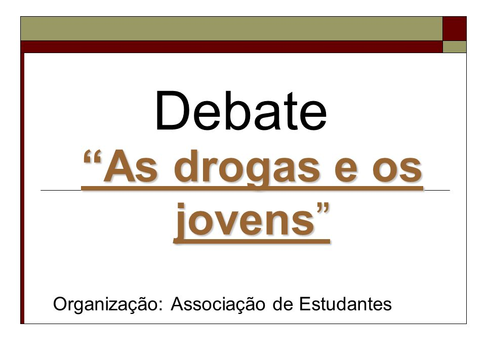As drogas e os jovens As drogas e os jovens Organização: Associação de Estudantes Debate