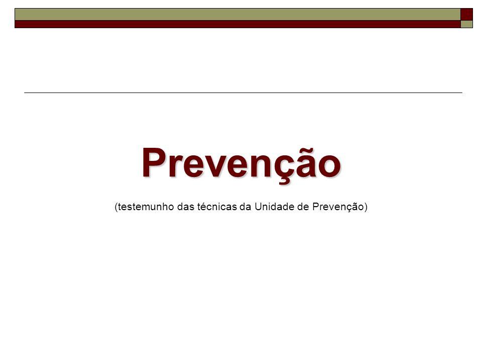 Prevenção (testemunho das técnicas da Unidade de Prevenção)