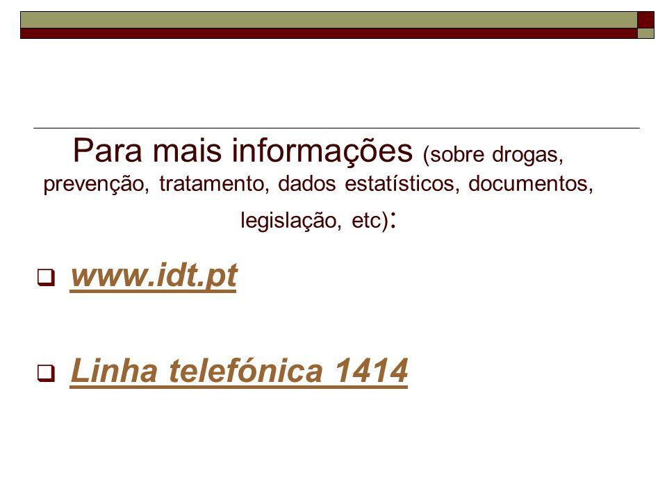 Para mais informações (sobre drogas, prevenção, tratamento, dados estatísticos, documentos, legislação, etc) : www.idt.pt Linha telefónica 1414