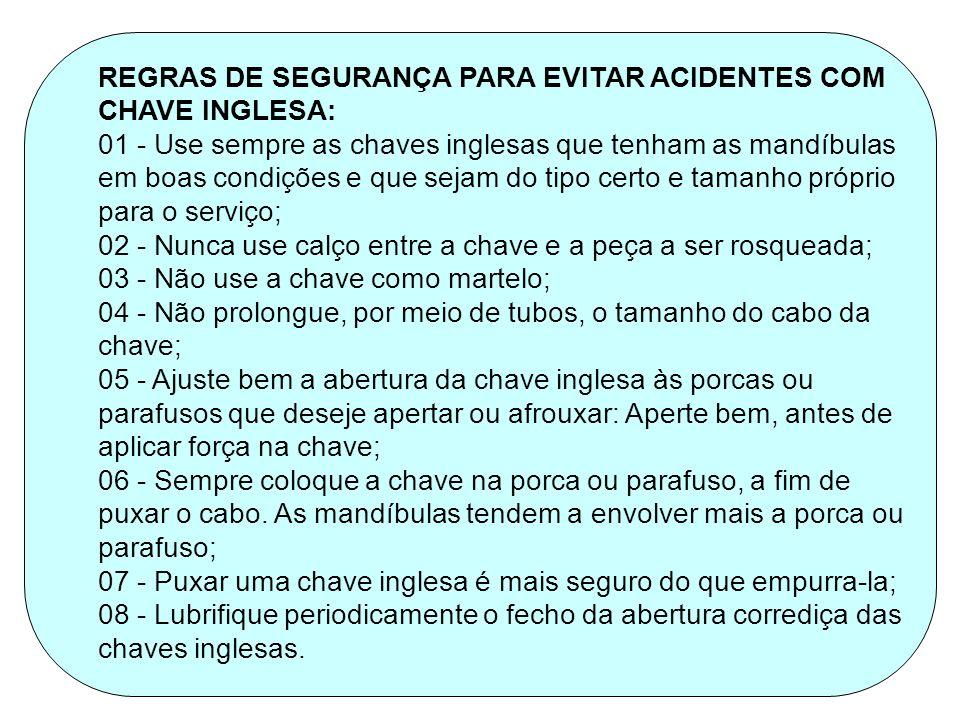 REGRAS DE SEGURANÇA PARA EVITAR ACIDENTES COM CHAVE INGLESA: 01 - Use sempre as chaves inglesas que tenham as mandíbulas em boas condições e que sejam