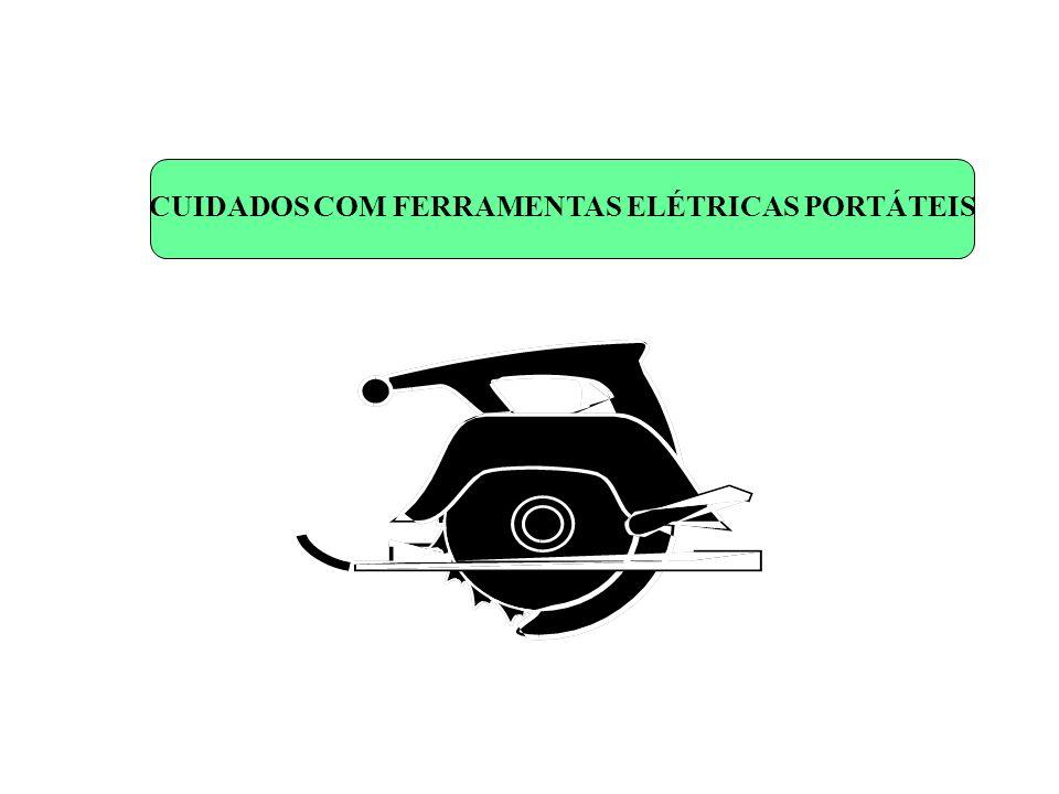 CUIDADOS COM FERRAMENTAS ELÉTRICAS PORTÁTEIS