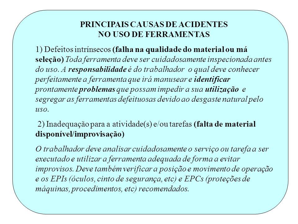 PRINCIPAIS CAUSAS DE ACIDENTES NO USO DE FERRAMENTAS 1) Defeitos intrínsecos (falha na qualidade do material ou má seleção) Toda ferramenta deve ser c