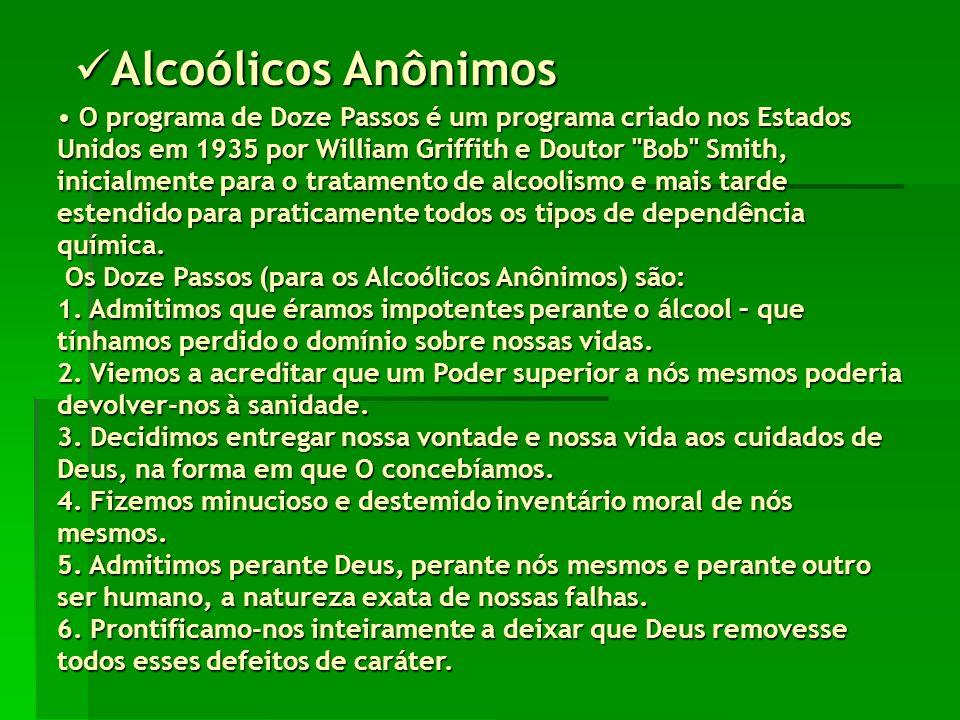Alcoólicos Anônimos Alcoólicos Anônimos O programa de Doze Passos é um programa criado nos Estados Unidos em 1935 por William Griffith e Doutor Bob Smith, inicialmente para o tratamento de alcoolismo e mais tarde estendido para praticamente todos os tipos de dependência química.