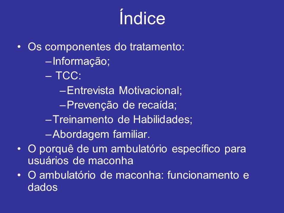 Índice Os componentes do tratamento: –Informação; – TCC: –Entrevista Motivacional; –Prevenção de recaída; –Treinamento de Habilidades; –Abordagem fami