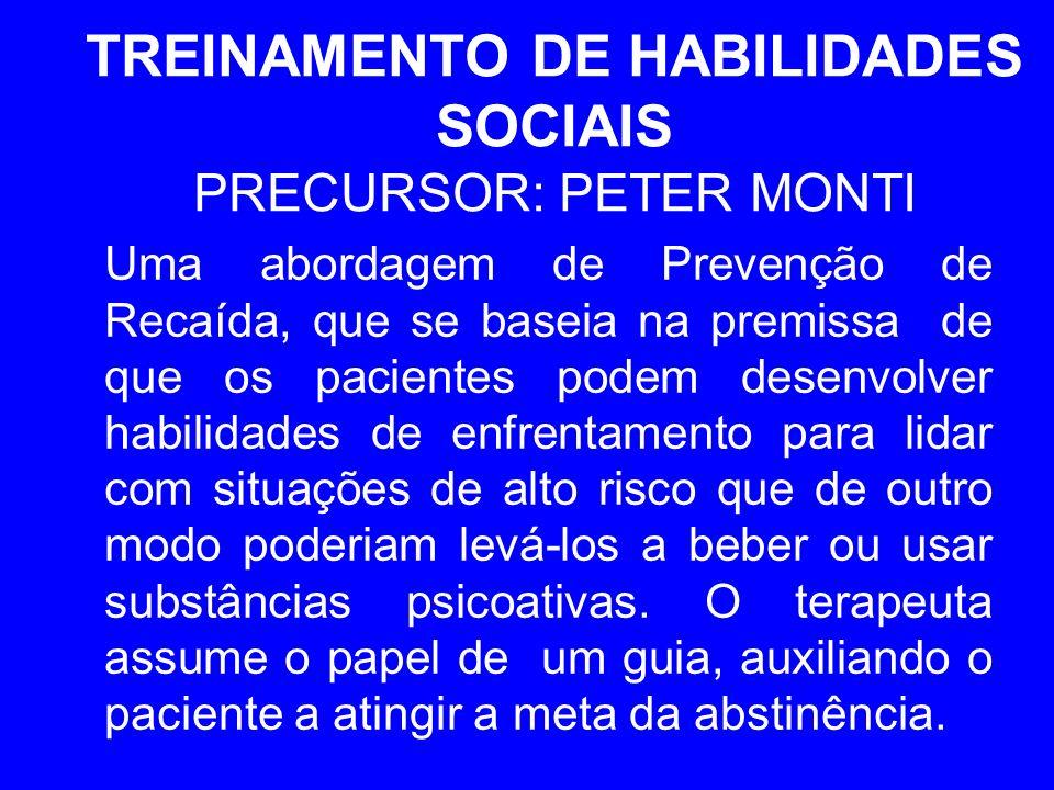 TREINAMENTO DE HABILIDADES SOCIAIS PRECURSOR: PETER MONTI Uma abordagem de Prevenção de Recaída, que se baseia na premissa de que os pacientes podem d
