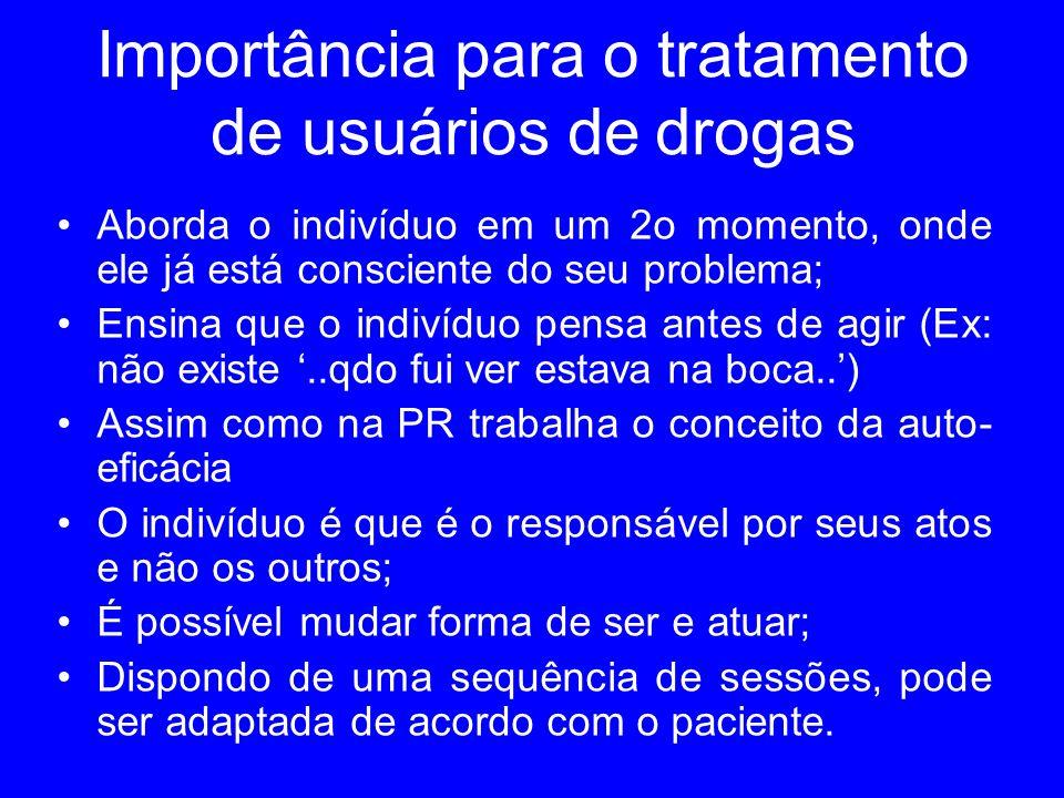 Importância para o tratamento de usuários de drogas Aborda o indivíduo em um 2o momento, onde ele já está consciente do seu problema; Ensina que o ind