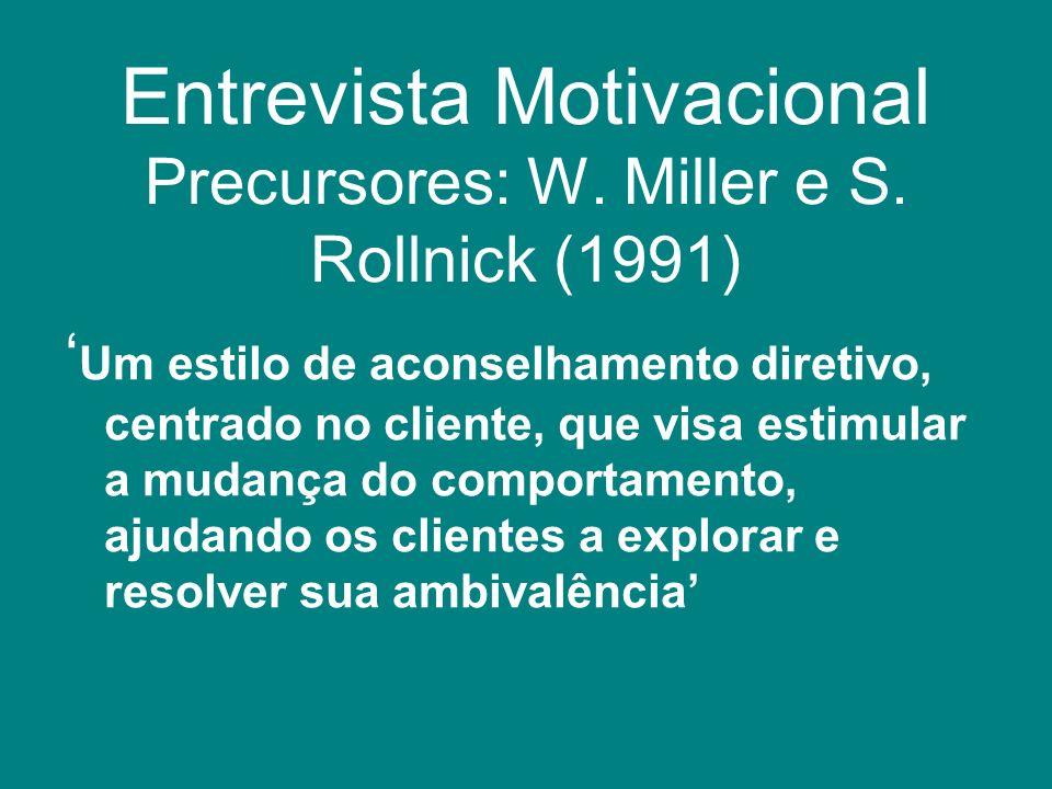 Entrevista Motivacional Precursores: W. Miller e S. Rollnick (1991) Um estilo de aconselhamento diretivo, centrado no cliente, que visa estimular a mu