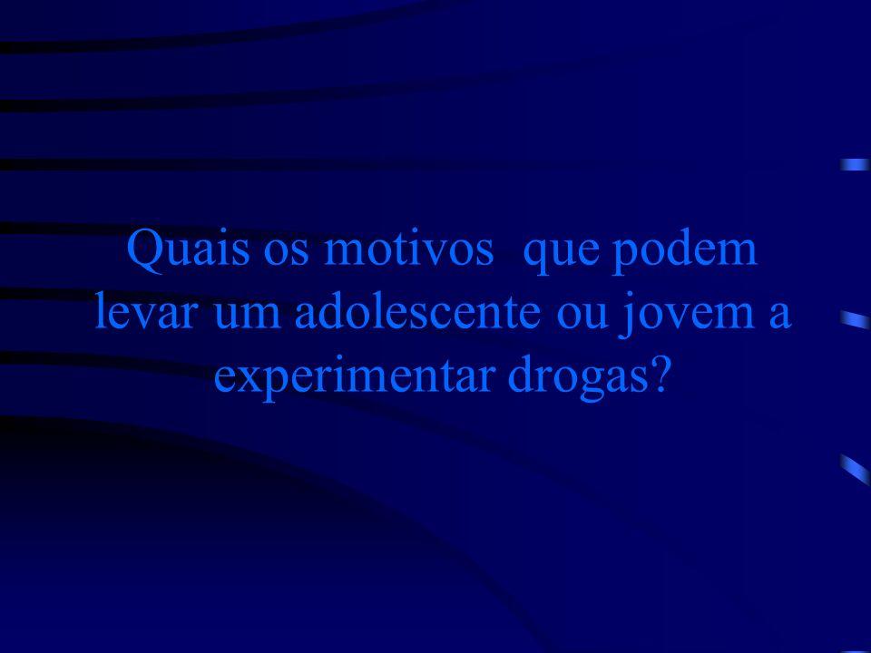 Quais os motivos que podem levar um adolescente ou jovem a experimentar drogas?