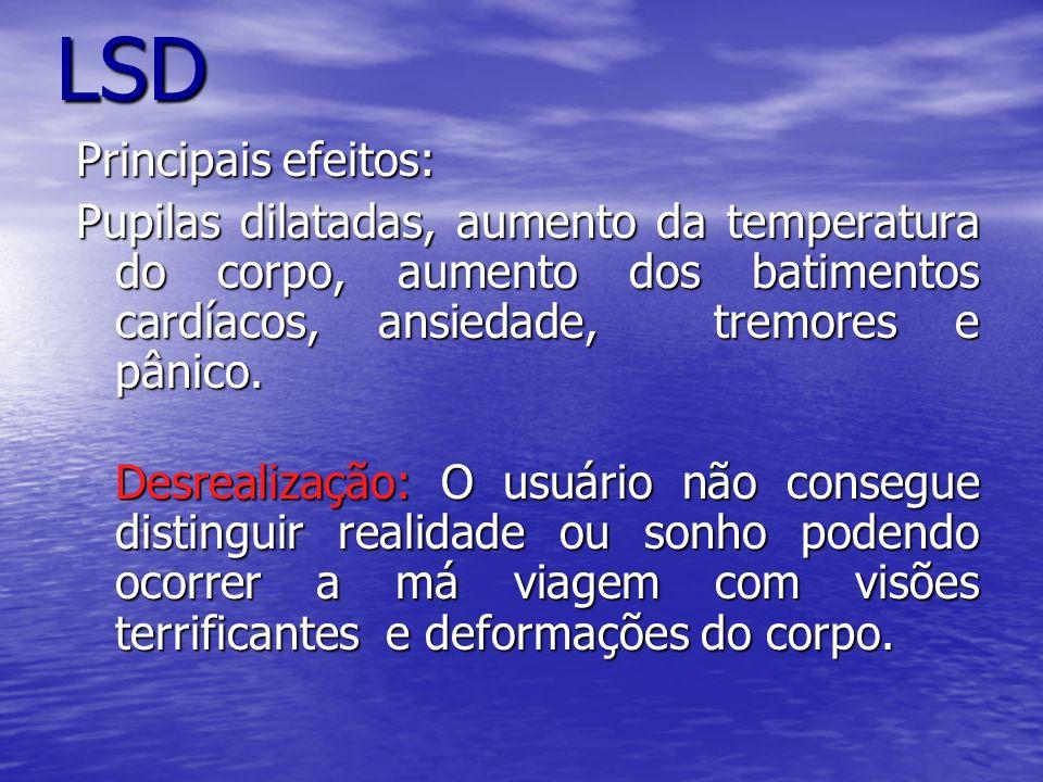 LSD Nome Científico: Dietilamita do Ácido Lisérgico É uma substância sintética considerada a mais poderosa droga alucinógena criada em laboratório. É