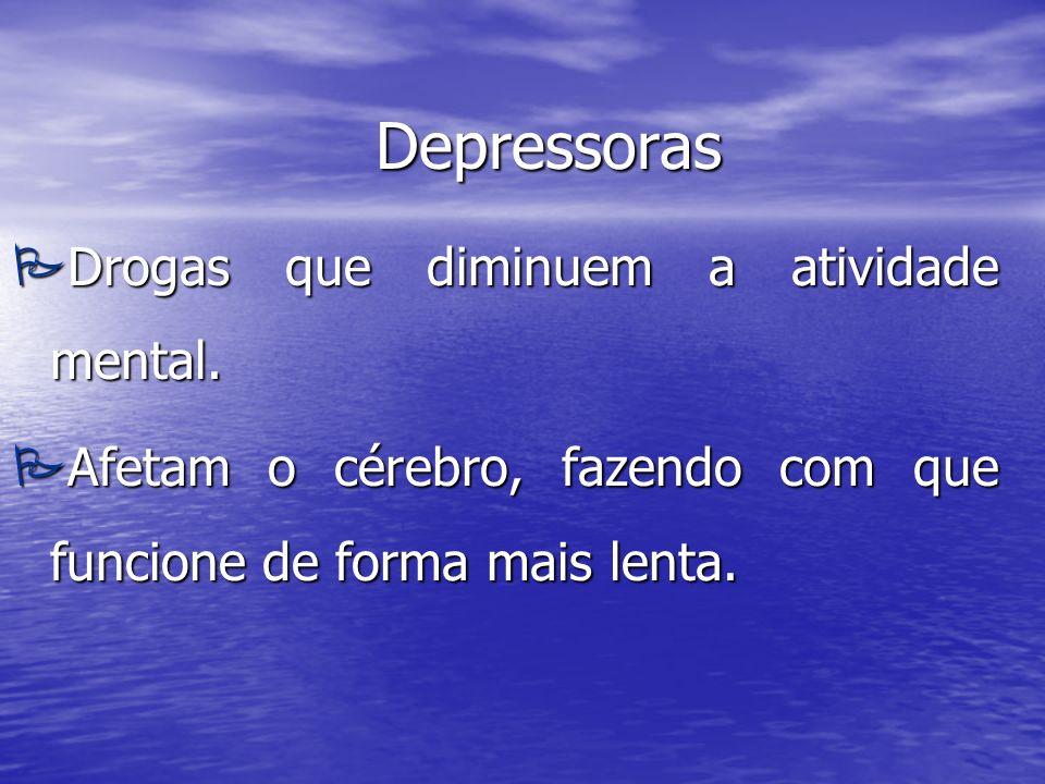 Depressoras PDrogas que diminuem a atividade mental.