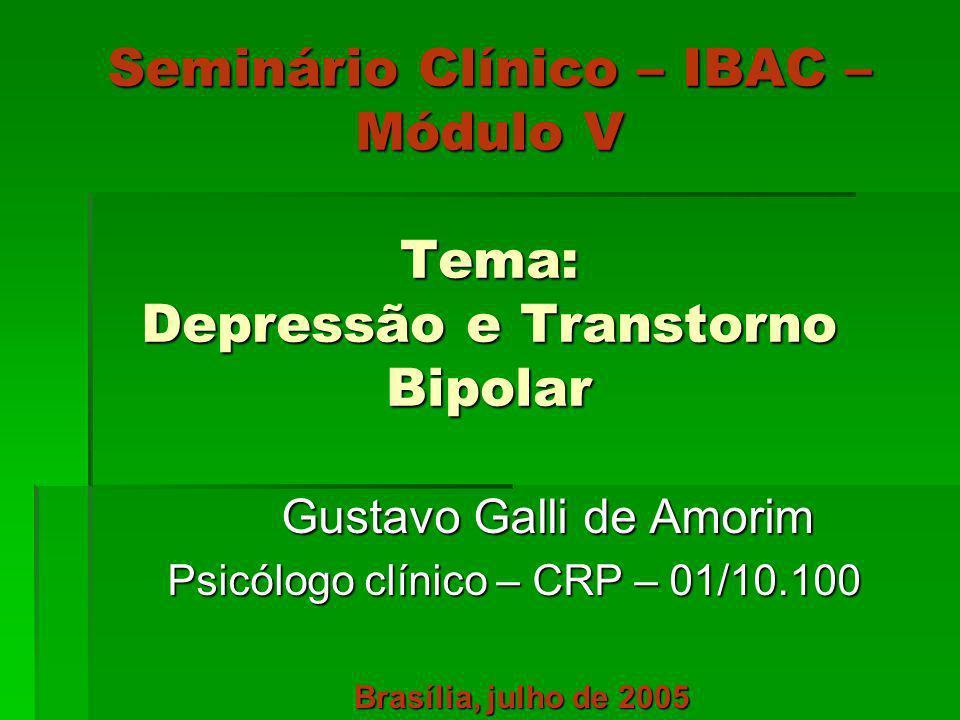 Seminário Clínico – IBAC – Módulo V Tema: Depressão e Transtorno Bipolar Gustavo Galli de Amorim Gustavo Galli de Amorim Psicólogo clínico – CRP – 01/