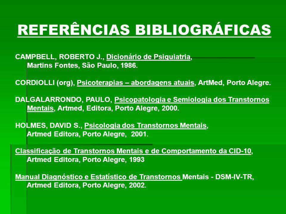 REFERÊNCIAS BIBLIOGRÁFICAS CAMPBELL, ROBERTO J., Dicionário de Psiquiatria, Martins Fontes, São Paulo, 1986. CORDIOLLI (org), Psicoterapias – abordage