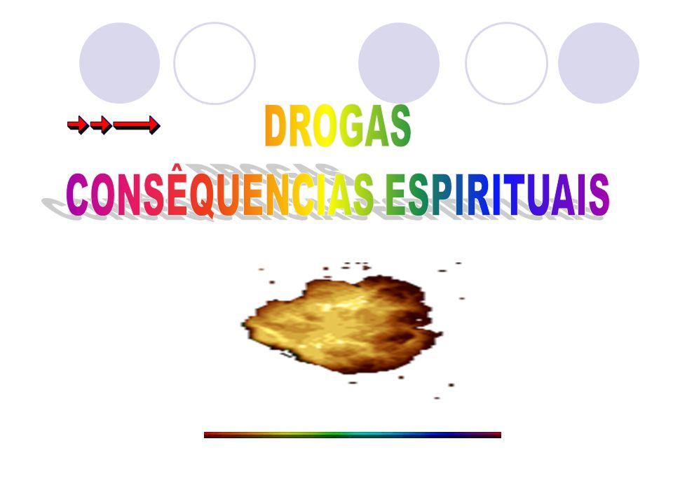 ALÉM DOS DANOS FÍSICOS, CAUSADOS PELAS DROGAS, HÁ TAMBÉM DANOS ESPIRITUAIS.