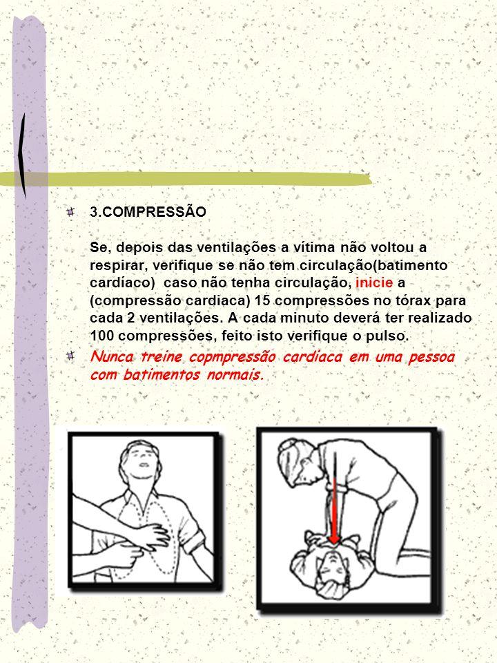 3.COMPRESSÃO Se, depois das ventilações a vítima não voltou a respirar, verifique se não tem circulação(batimento cardíaco) caso não tenha circulação,