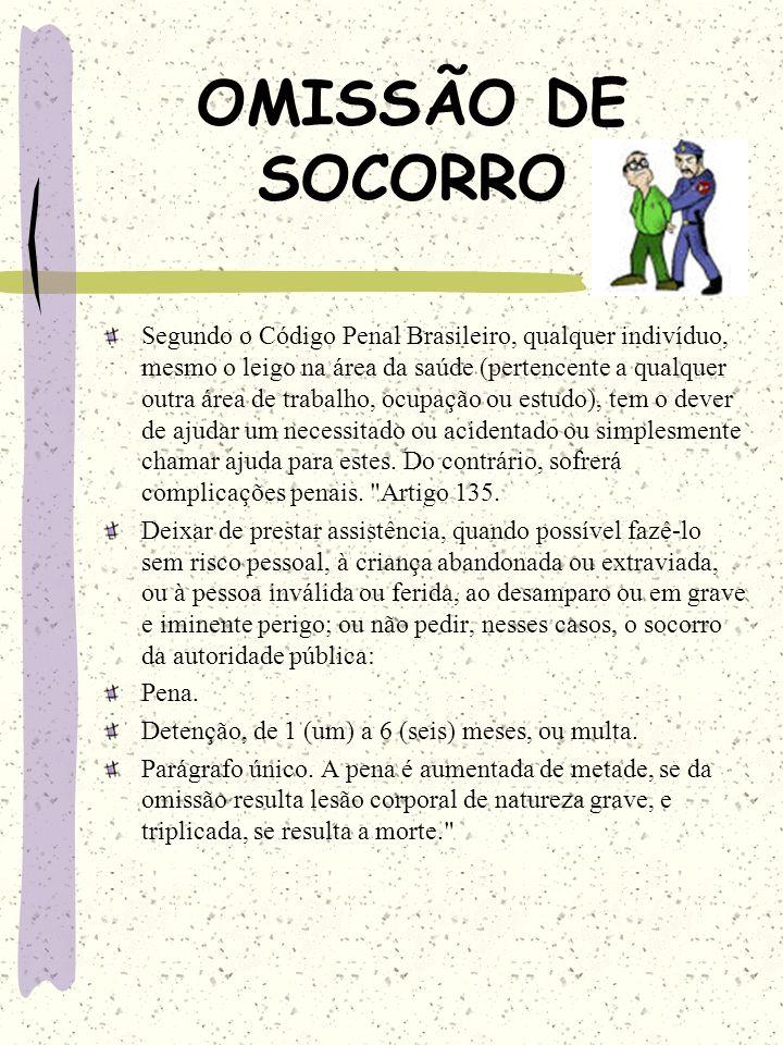 OMISSÃO DE SOCORRO Segundo o Código Penal Brasileiro, qualquer indivíduo, mesmo o leigo na área da saúde (pertencente a qualquer outra área de trabalh